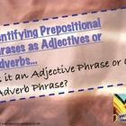 Prepositional Phrases Workshop for Focusing on phrases used as adjectives and adverbs! 31 Slides on Power Point File of Sentences containing senten...$