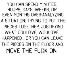 You can spend hours thinking about it... or you can get over it. *