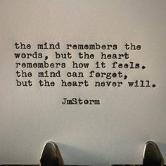 The mind remembers the words, but the heart remembers how it feels. The mind can forget, but the heart never will. Motivacional Quotes, Quotes For Him, True Quotes, Words Quotes, Wise Words, Quotes To Live By, Sayings, Peace Quotes, Best Life Quotes
