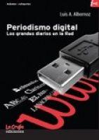 Periodismo digital : Los grandes diarios en la red : ElMundo.es - Clarín.com - Reforma.com - ElPaís.es - Abc.es - LaNación.com / Luis A. Albornoz
