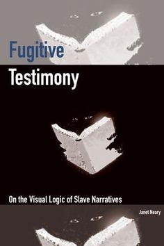 Fugitive Testimony: On the Visual Logic of Slave Narrativ... https://www.amazon.com/dp/0823272907/ref=cm_sw_r_pi_dp_x_vjipyb259QJ3J