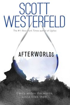 Afterworlds by Scott Westerfeld (Sept. 23, 2014) Simon Pulse  #Paranormal #Thriller