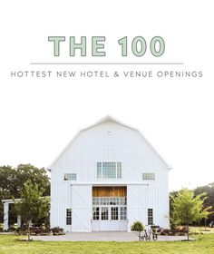 Introducing the 100 Hottest New Hotel & Venue Openings