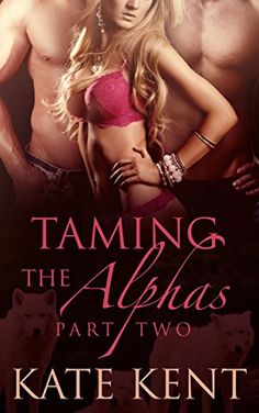 Taming the Alphas: Part Two: Paranormal Werewolf Shifter Romance - Kindle edition by Kate Kent. Paranormal Romance Kindle eBooks @ Amazon.com.