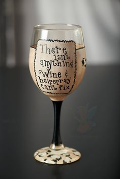There isn't anything wine and hairspray can't fix Hand Painted wine glass via Etsy