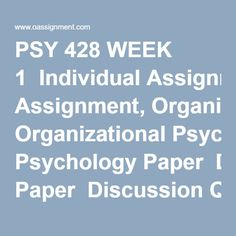 PSY 428 WEEK 1  Individual Assignment, Organizational Psychology Paper  Discussion Question 1  Discussion Question 2