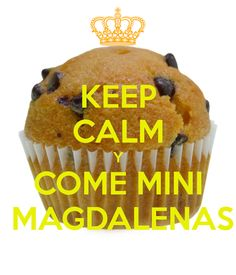 Keep Calm and eat Mini Magdalenas. www.pasdulce.com