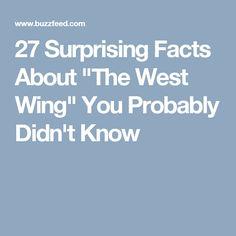 """27 Surprising Facts About """"The West Wing"""" You Probably Didn't Know"""