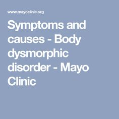 Symptoms and causes - Body dysmorphic disorder - Mayo Clinic