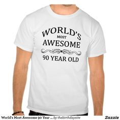 World's Most Awesome 90 Year Old Tshirt