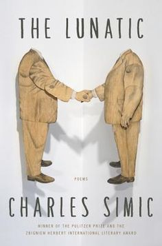 The Lunatic: Poems by Charles Simic