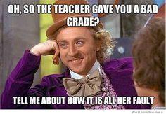 So your teacher gave you a bad grade?