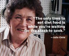 """""""The only time to eat diet food is while you're waiting for the steak to cook. Chef Quotes, Food Quotes, Clever Quotes, Funny Quotes, Meaningful Quotes, Inspirational Quotes, Julia Child Quotes, Baking Quotes, Quote Of The Week"""