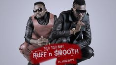 MUSIC: New Music: Ruff N Smooth – ToloTolo Baby Ft. WizBo...