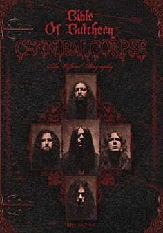Bible Of Butchery: Cannibal Corpse: The Official Biography - http://moviesandcomics.com/index.php/2017/04/26/bible-of-butchery-cannibal-corpse-the-official-biography/