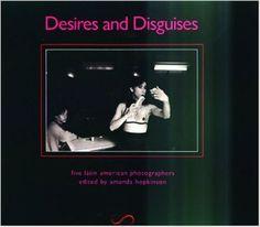 Desires and Disguises: Five Latin American Photographers: Latin American Women Photographers: Amazon.co.uk: Amanda Hopkinson, Elena Poniatowska: 9781852422806: Books