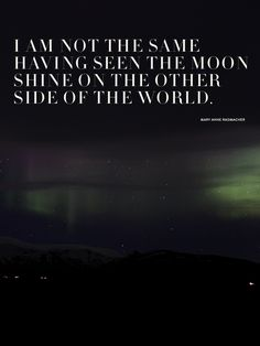 "I am not the same having seen the moon shine on the other side of the world."" ― Mary Anne Radmacher #travel #goabroad"