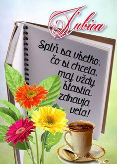 Ľubica Splň sa všetko, čo si chcela, maj vždy šťastia, zdravia veľa!