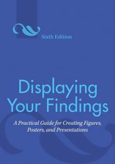 Displaying your findings : a practical guide for creating figures, posters, and presentations / Adelheid A. M. Nicol and Penny M. Pexman