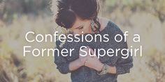 Confessions of a Former Supergirl | True Woman