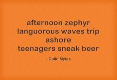 afternoon zephyr languorous waves trip ashore teenagers sneak beer Meaningful Words, Haiku, Be Yourself Quotes, Teenagers, Me Quotes, Waves, Beer, Ale, Teen