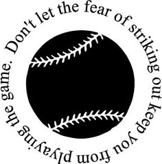 Don't let the fear of striking out keep you from playing the game. One of my favorite quotes. First heard it in A Cinderella Story Cute Quotes, Great Quotes, Quotes To Live By, Funny Quotes, Inspirational Quotes, Movie Quotes, Just In Case, Just For You, Let It Be
