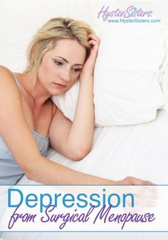 I know women in their 20's who went through this and even my depression caught me totally off guard! Even now a year and a half later, I still fight the depression associated with surgical menopause and losing my womb.