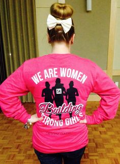 We are woman building strong girls. Could totally work for a Girls On the Run Event tee!