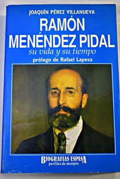 Ramón Menéndez Pidal : su vida y su tiempo