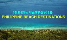 Backpacking Pilipinas: Summer 2014 Travel Guide: 16 Best Unspoiled Philippine Beach Destinations