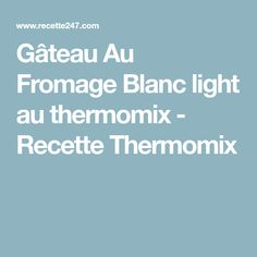 Gâteau Au Fromage Blanc light au thermomix - Recette Thermomix