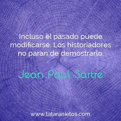 """""""Incluso el pasado puede modificarse. Los historiadores no paran de demostrarlo"""". Jean Paul Sartre"""