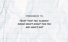 permission to: trust that you already know who's right for you and who's not // #quotes #permissionslips #trust