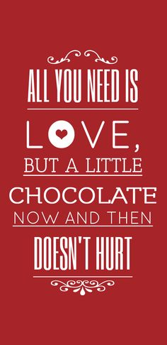 All You Need Is Love, But A Little Chocolate Now And Then Doesn't Hurt