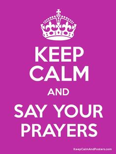 Keep Calm and SAY YOUR PRAYERS Poster