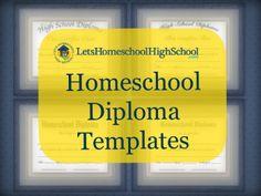 High School Homeschool Diploma Templates - http://letshomeschoolhighschool.com/blog/2013/03/05/download-homeschool-high-school-diploma-templates/#.UgP40Kxw6hr