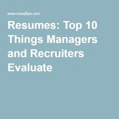 Tip of the Day - Resumes: Top 10 Things Managers and Recruiters Evaluate.