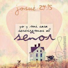 Josué 24:15 pero yo y mi casa serviremos a Jehová. Hechos 16:31 Ellos dijeron: Cree en el Señor Jesucristo, y serás salvo, tú y tu casa.♔
