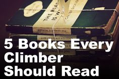 Five Rock Climbing Books Every Climber Should Read - ClimbingThings.com