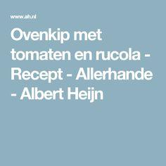 Ovenkip met tomaten en rucola - Recept - Allerhande - Albert Heijn