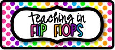Teaching in Flip Flops - great teaching blog with lots of cute stuff and freebies!