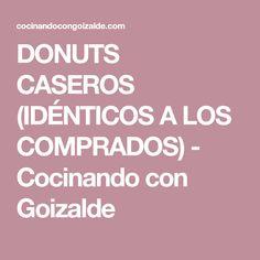 DONUTS CASEROS (IDÉNTICOS A LOS COMPRADOS) - Cocinando con Goizalde