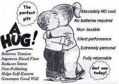 You need a min of 3 hugs a day just to survive! Don't forget to hug often.