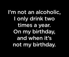 I'm not an alcoholic! #quote #alcohol