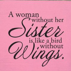 Isn't that the truth. I <3 my sis @Dawn Purdham Lawrence