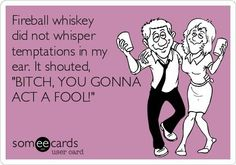 Fireball whiskey told me to dance one night...bad idea!