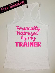 Personally Victimized By My Trainer... Funny Fitness Workout Tank. Workout Shirt. White Burnout Racerback Tank Top...Free Shipping. on Etsy, $26.00
