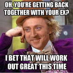 Oh, you're getting back together with your ex? ... ;) xd