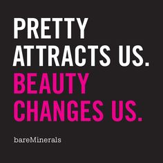3. Our favorite Be a Force of Beauty quote: Pretty attracts us. Beauty changes us. #BeAForceOfBeauty #bareMinerals #READYtowin