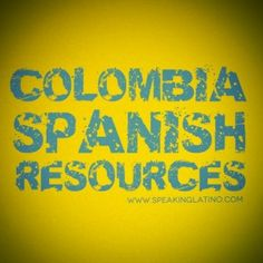 A list of resources to learn more about the Colombian Spanish and Colombian Spanish Slang. Includes dictionaries, articles, Colombian Spanish words and phrases, websites and podcasts. #LearnSpanish #Colombia Visit: http://www.speakinglatino.com/learn-colombia-spanish-slang/